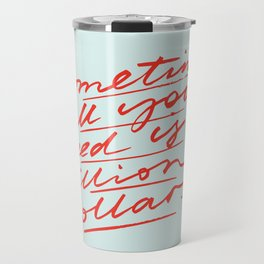 Sometimes All You Need is a Billion Dollars Travel Mug