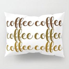COFFEE COFFEE COFFEE Pillow Sham