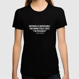 Nothing is impossible, the word itself says 'I'm possible'! - Audrey Hepburn (white) T-shirt