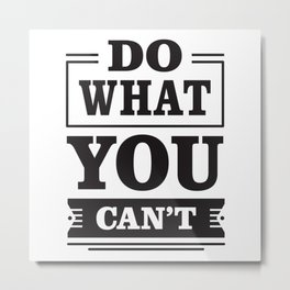 Do what you can't Metal Print