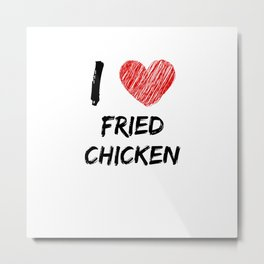I Love Fried Chicken Metal Print