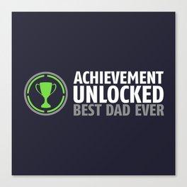 Achievement Unlocked - Best Dad Ever Canvas Print