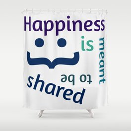 Happiness is meant to be shared! Shower Curtain