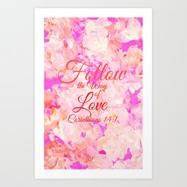 FOLLOW THE WAY OF LOVE Pretty Pink Floral Christian Corinthians Bible Verse Typography Abstract Art Art Print