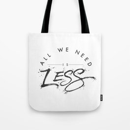 ALL WE NEED IS LESS Tote Bag