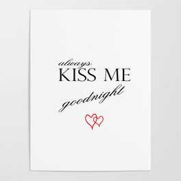 Always kiss me goodnight . sexi, Home Decor Graphicdesign Poster