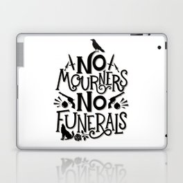 No Mourners Dregs Quote Laptop & iPad Skin