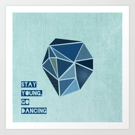 Stay Young, Go Dancing Art Print