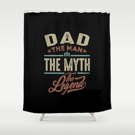 Dad The Myth The Legend Shower Curtain