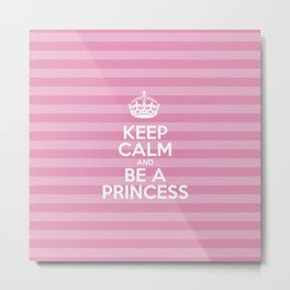 Keep Calm and Be a Princess - Pink Stripes  Metal Print