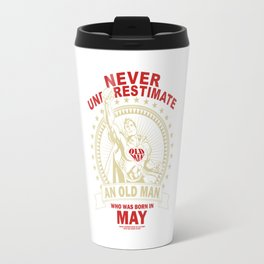 NEVER UNDERESTIMATE AN OLD MAN WHO WAS BORN IN MAY Travel Mug