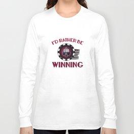 I'd Rather Be Winning Long Sleeve T-shirt