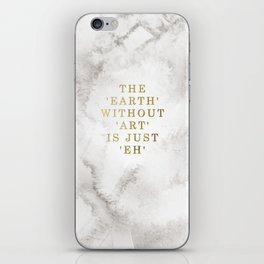 The earth without art is just 'eh' iPhone Skin