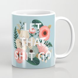 LET THAT SHIT GO - Sweary Floral (blue) Coffee Mug