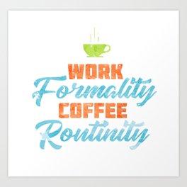 Work Formality. Coffee Routinity. Art Print