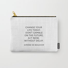 Simone de Beauvoir - CHANGE YOUR LIFE TODAY Carry-All Pouch