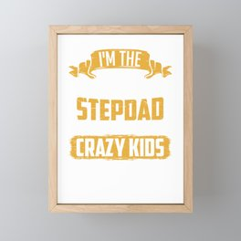I'm The Best Stepdad Cause I Still Wanted These Crazy Kids After I Met Them! Framed Mini Art Print