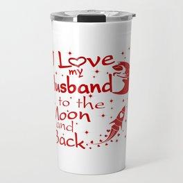 I Love My Husband to the Moon and Back Travel Mug