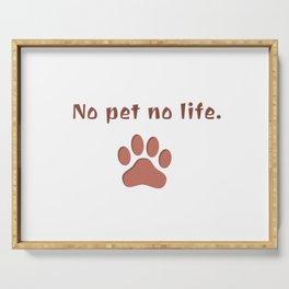 No Pet No Life Serving Tray