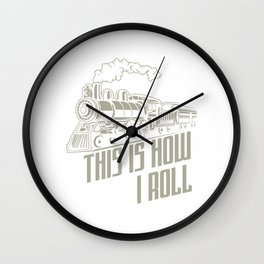 This Is How I Roll Locomotive Train Driver Gift Wall Clock