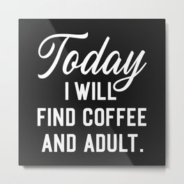 Find Coffee And Adult Funny Quote Metal Print