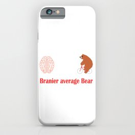 Branier than the Average Bear T-shirt Design made for you. Do you believe you're above average? iPhone Case