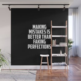 making mistakes is better than faking funny quote Wall Mural
