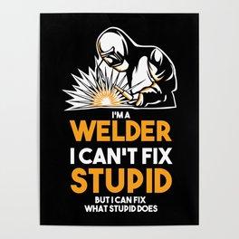 I Am A Welder I Can´t Fix Stupid Poster