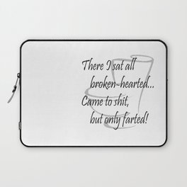 There I sat all broken-hearted... Laptop Sleeve