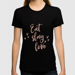 Eat slay love - rose gold quote T-shirt