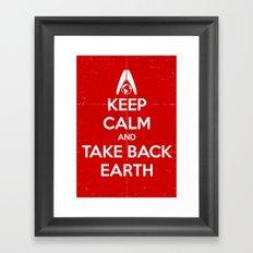 Keep Calm and Take Back Earth Framed Art Print