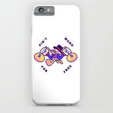 Ain't Work For Free Slim Case iPhone 6s