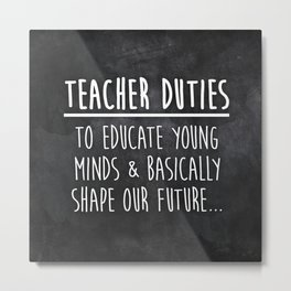 Teacher Duties Metal Print