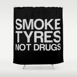 Smoke Tyres Not Drugs  Shower Curtain