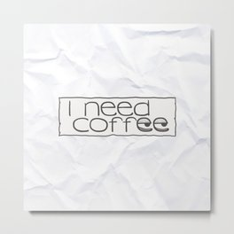 """I need coffee"" sign with sleepy eyes Metal Print"