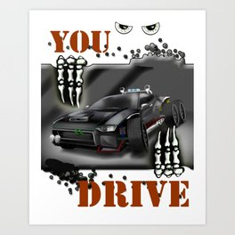 You Drive Art Print