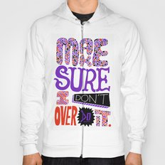 Make Sure I Don't Over Do It. Hoody