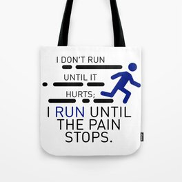 I Run Until The Pain Stops Tote Bag