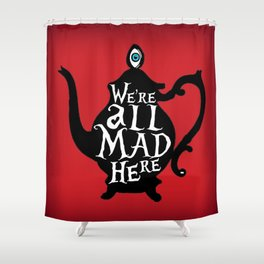 """""""We're all MAD here"""" - Alice in Wonderland - Teapot - 'Off With His Head Red' Shower Curtain"""