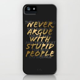 Never Argue With Stupid People iPhone Case