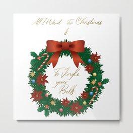 Christmas Special - Naughty Christmas Wish List - All I Want for Christmas is to Jingle Your Bells Metal Print
