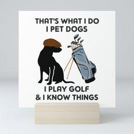 That's What I Do I Pet Dogs I Play Golf Mini Art Print