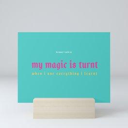 My Magic Is Turnt Mini Art Print