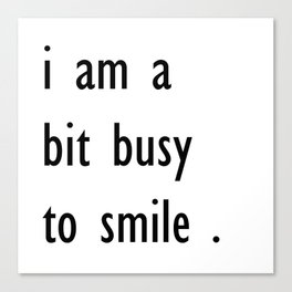 i am a bit busy to smile . home decor Canvas Print