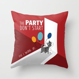 The Party Don't Start Till I walk In - Funny Cat with Balloons Throw Pillow