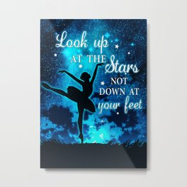 Ballet Ballet Look Up At The Stars Not Down At Your Feet Metal Print