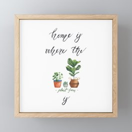 Home is where the plant fam is Framed Mini Art Print