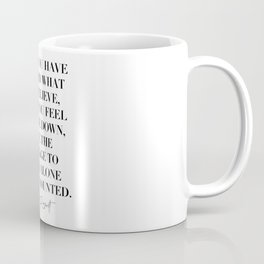 When You Have Decided What You Believe, What You Feel Must Be Down... -Eleanor Roosevelt Coffee Mug