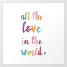 all the love in the world Art Print