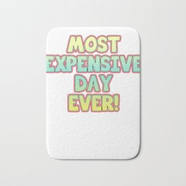 Great & Funny Expensive Tshirt Design Expensive day ever Bath Mat
